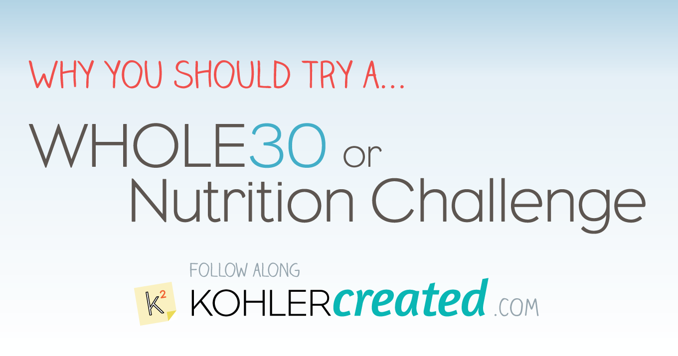 Why you should try a whole30/nutrition challenge - Kohler Created
