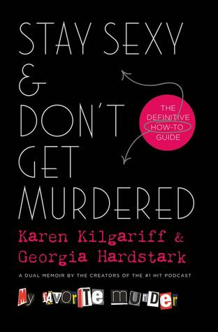 Stay Sexy and Don't Get Murdered by by Karen Kilgariff, Georgia Hardstark